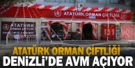 Atatürk Orman Çiftliği Denizlide AVM Açıyor