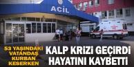 Kurban keserken kalp krizi geçiren vatandaş hayatını kaybetti