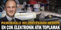 Pamukkale Belediyesi'nin hedefi; en çok elektronik atık toplamak