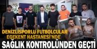 Denizlisporlu futbolcular Egekent Hastanesinde sağlık kontrolünden geçti