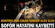 Şarampole devrildikten sonra yanan akaryakıt tankerinin sürücüsü hayatını kaybetti
