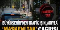 Büyükşehir'den trafik ışıklarıyla 'Maskeni Tak' çağrısı