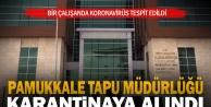 Pamukkale Tapu Müdürlüğü koronavirüs nedeniyle karantinaya alındı